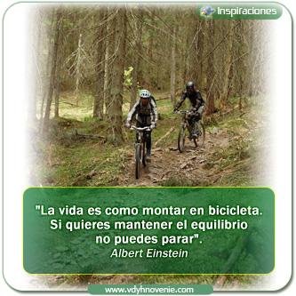 """""""La vida es como montar en bicicleta. Si quieres mantener el equilibrio no puedes parar"""".Albert Einstein"""