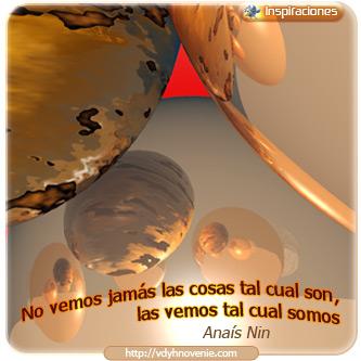 No vemos jamás las cosas tal cual son, las vemos tal cual somos - Anaís Nin