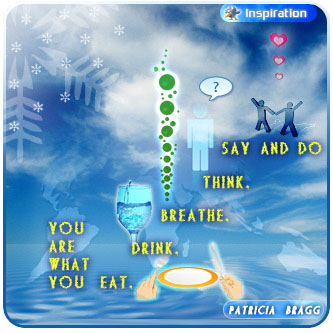 You are what you eat, drink, breathe, think, say and do– Patricia Bragg