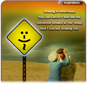 Smiling is infectious,You can catch it like the flu. Someone smiled at me today, And I started smiling too.